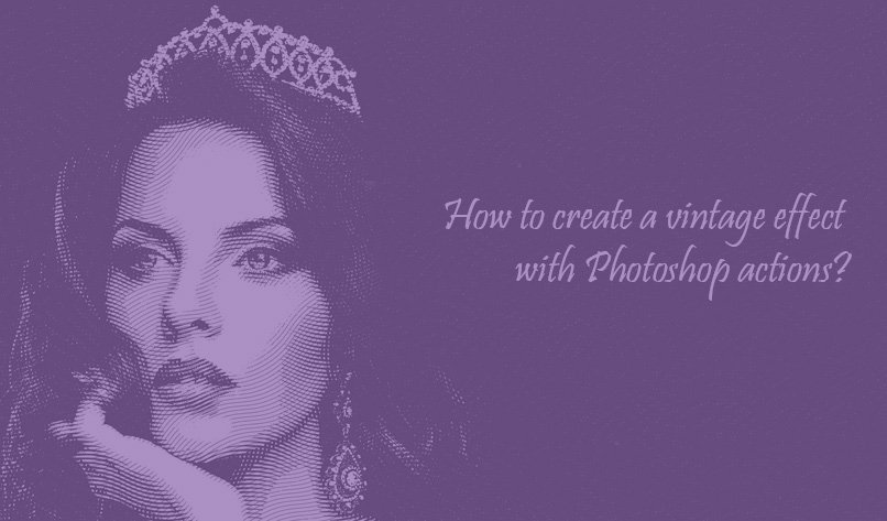 How to create a vintage effect with Photoshop actions?