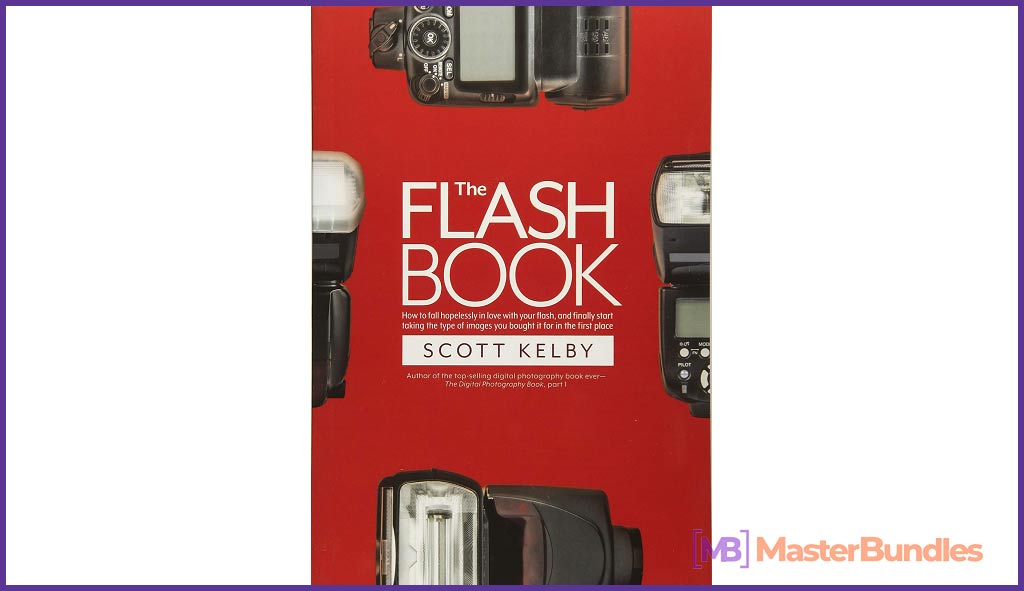 The Flash Book How to fall hopelessly in love with your flash, and finally start taking the type of images you bought it for in the first place