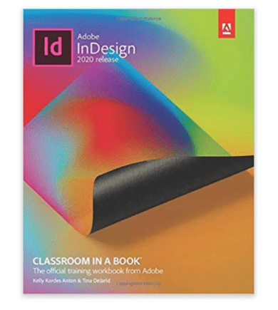 Adobe InDesign Classroom in a Book (2020 release) 1st Edition by Tina DeJarld and Kelly Kordes Anton.