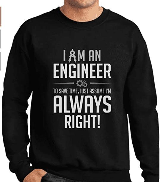 TeeStars - I Am an Engineer Just Assume I'm Always Right Funny Gift Sweatshirt.