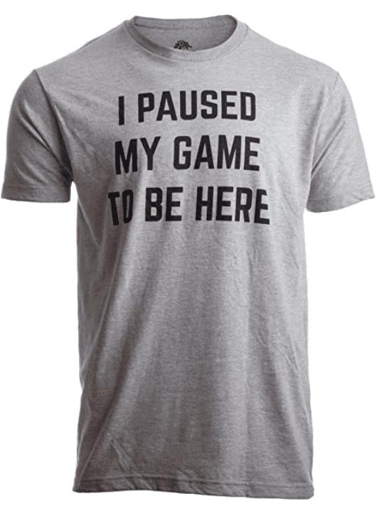 I Paused My Game to Be Here | Funny Video Gamer Humor Joke for Men Women T-Shirt.