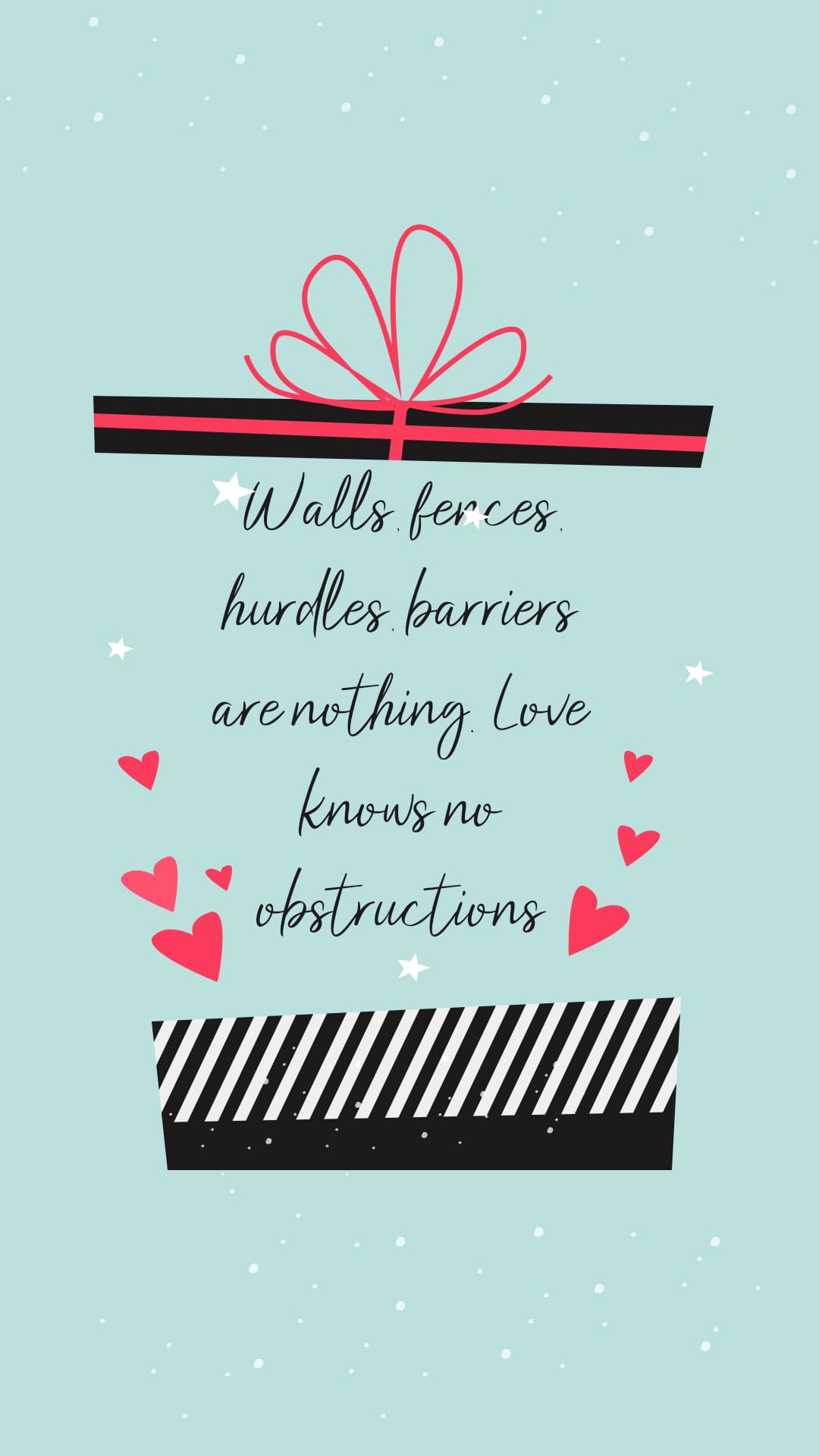 Walls, fences, hurdles, barriers are nothing. Love knows no obstructions.