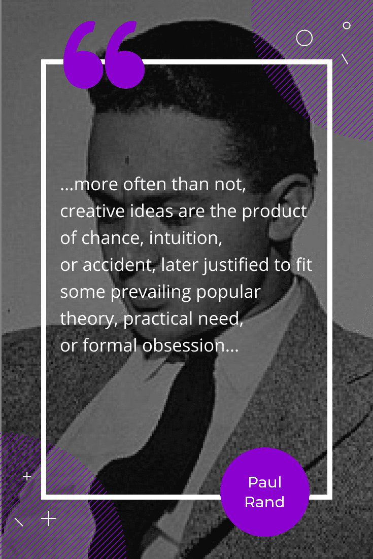 """...more often than not, creative ideas are the product of chance, intuition, or accident, later justified to fit some prevailing popular theory, practical need, or formal obsession..."""