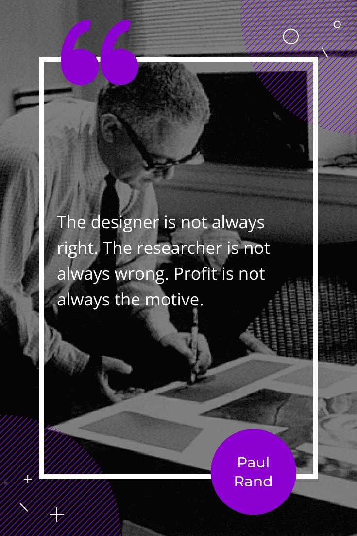 """The designer is not always right. The researcher is not always wrong. Profit is not always the motive."""