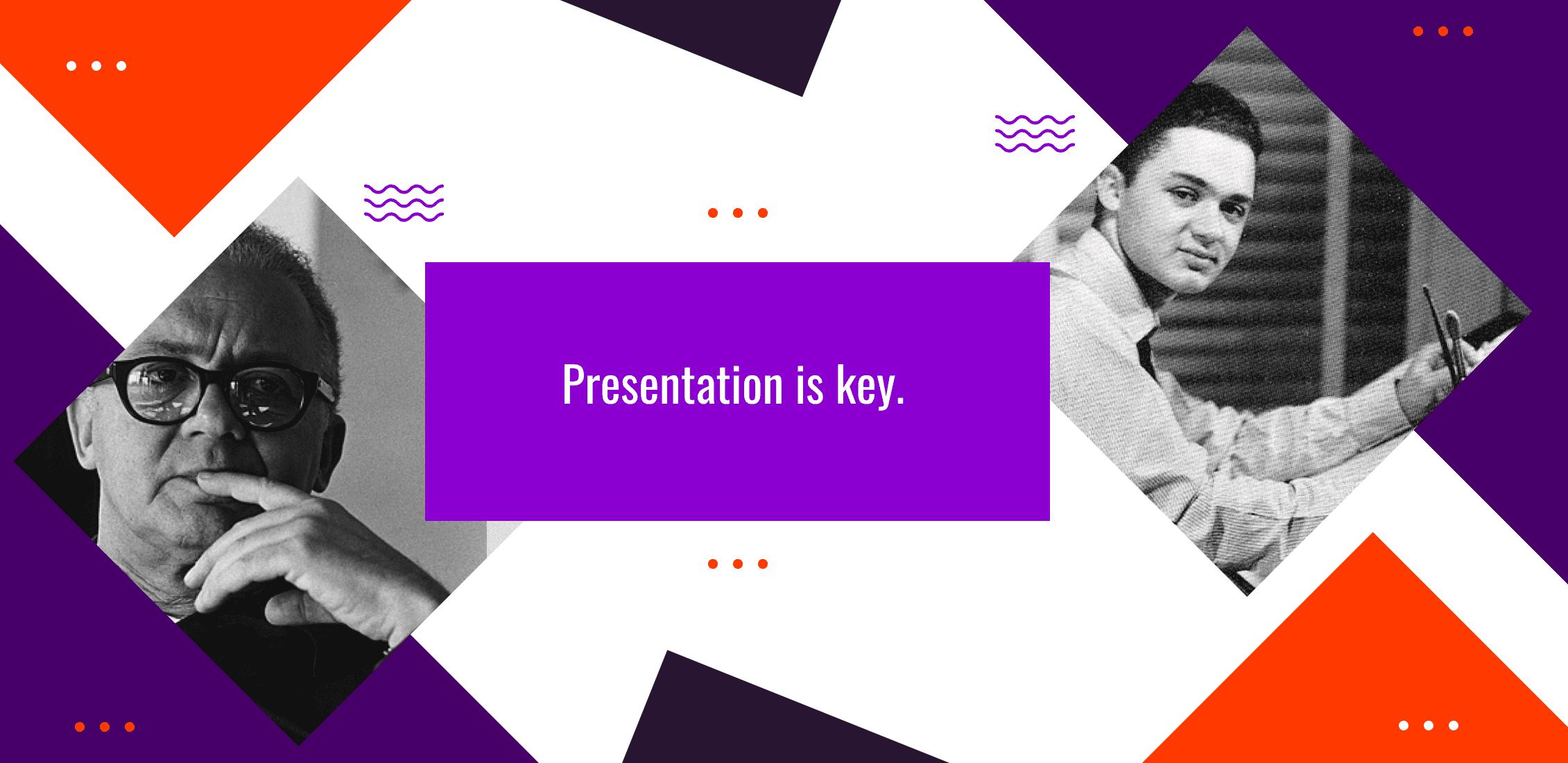 Presentation is key.