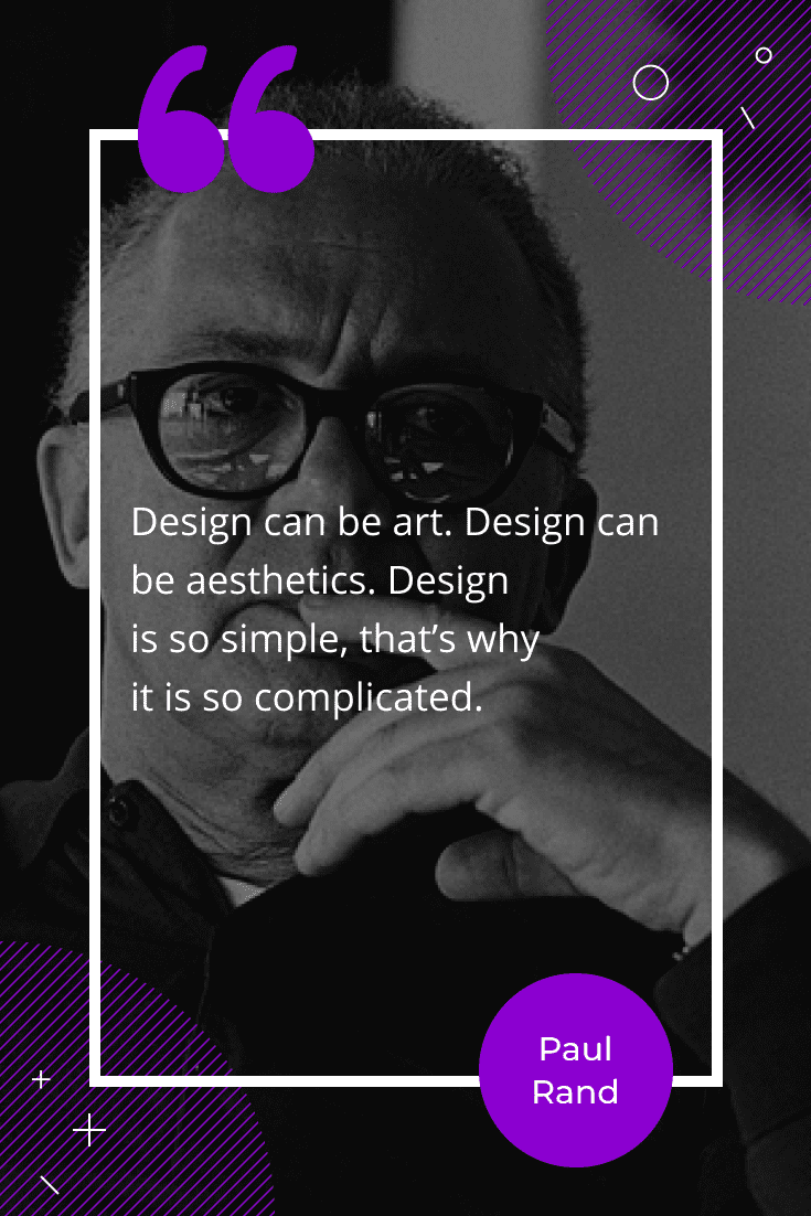 """""""Design can be art. Design can be aesthetics. Design is so simple, that's why it is so complicated."""""""