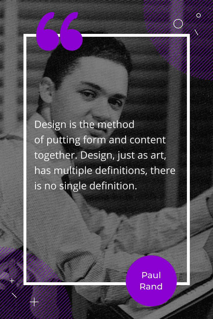 """Design is the method of putting form and content together. Design, just as art, has multiple definitions, there is no single definition."""