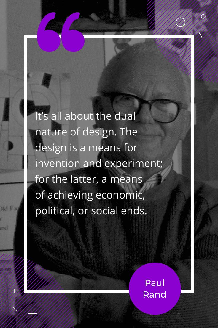 """It's all about the dual nature of design. The design is a means for invention and experiment; for the latter, a means of achieving economic, political, or social ends."""
