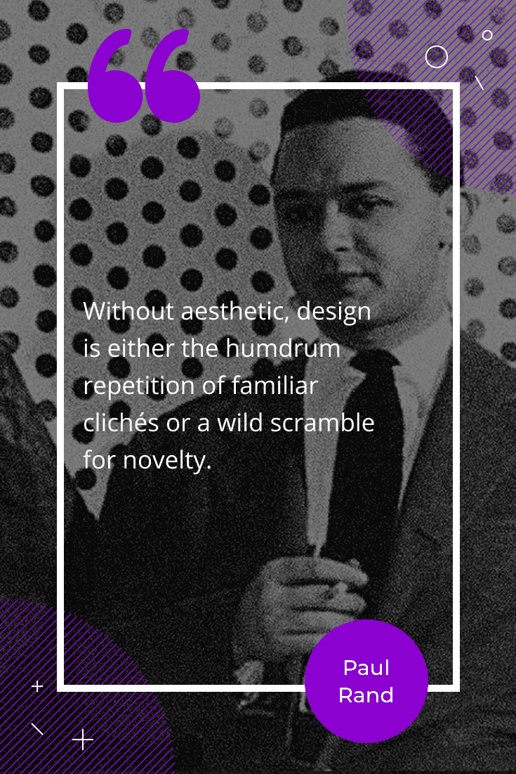 """Without aesthetic, design is either the humdrum repetition of familiar clichés or a wild scramble for novelty."""