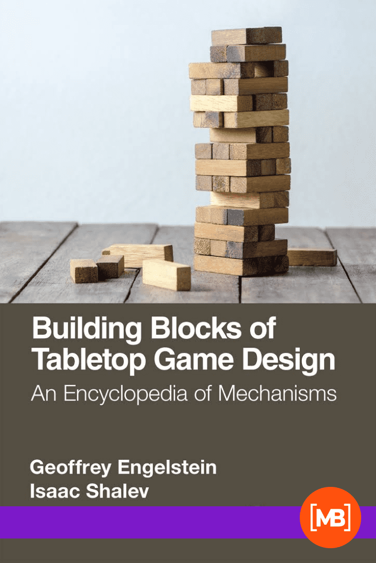 Building Blocks of Tabletop Game Design: An Encyclopedia of Mechanisms by Geoffrey Engelstein and Isaac Shalev. Cover Collage.
