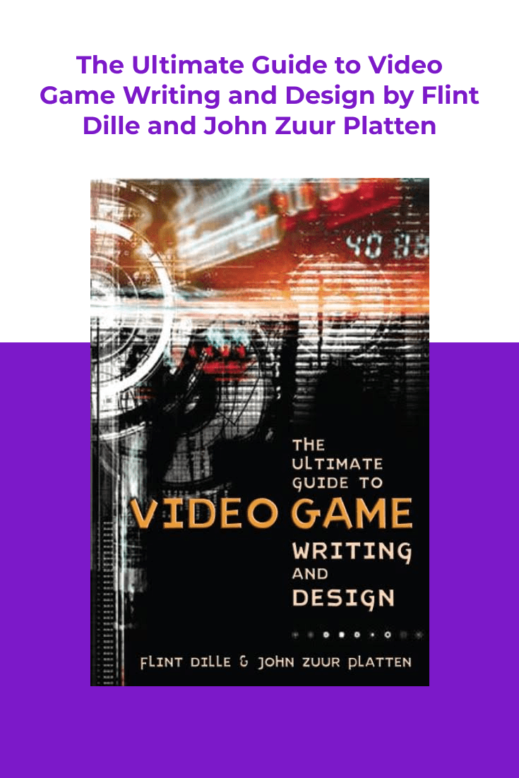 The Ultimate Guide to Video Game Writing and Design by Flint Dille and John Zuur Platten. Cover Collage.