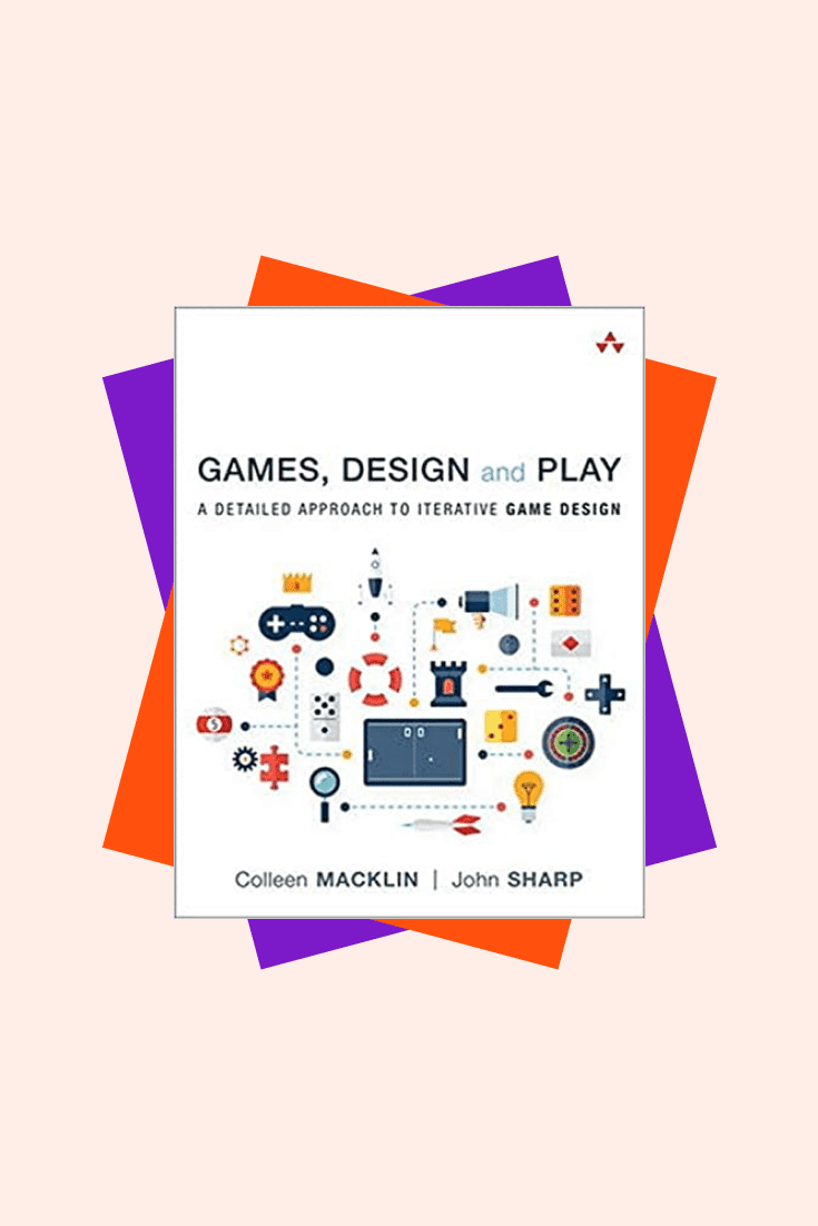 Games, Design and Play: A detailed approach to iterative game design by Colleen Macklin and John Sharp. Cover Collage.