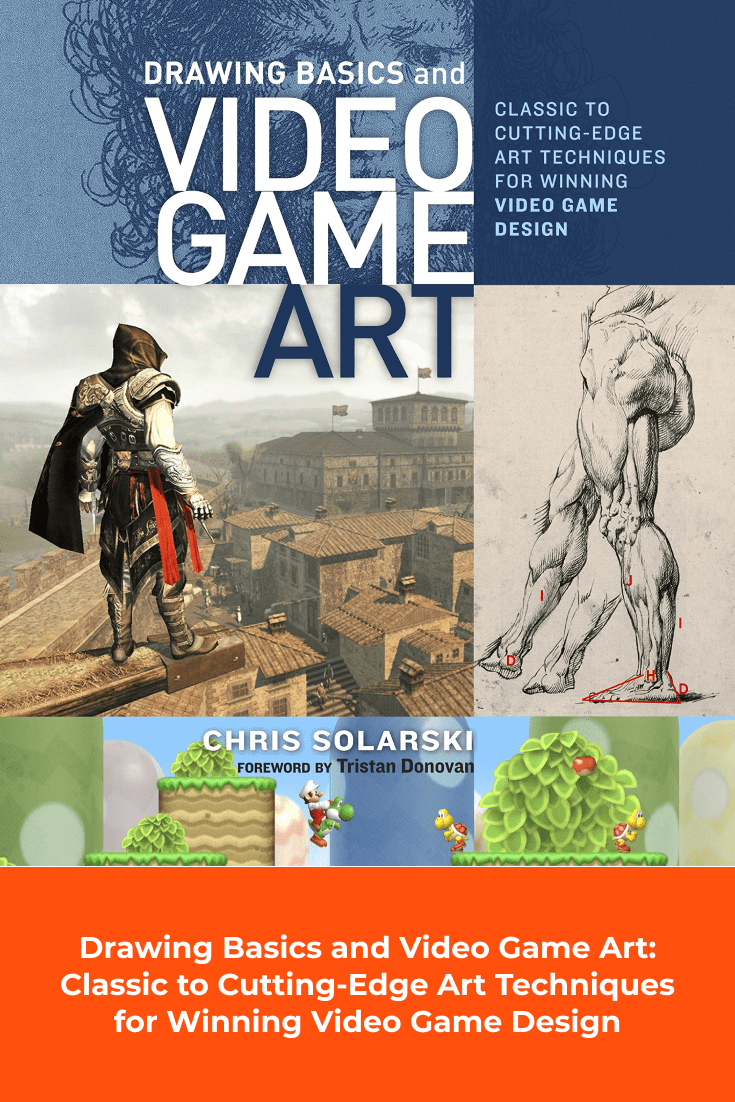 Drawing Basics and Video Game Art: Classic to Cutting-Edge Art Techniques for Winning Video Game Design by Chris Solarski. Cover Collage.