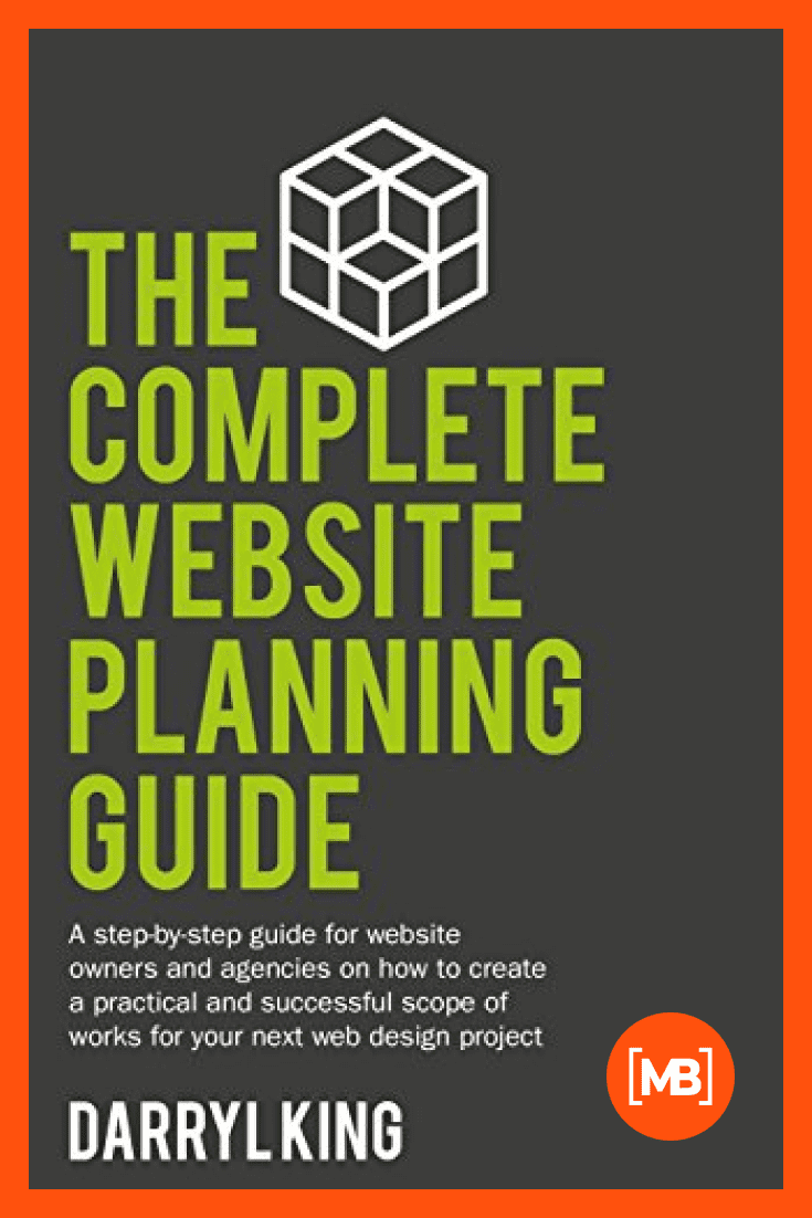 The Complete Website Planning Guide: A step-by-step guide on how to create a practical and successful plan for your next web design project by Darryl King. Cover Collage.