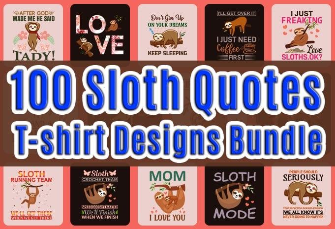 100 sloth quotes t-shirts design bundle.