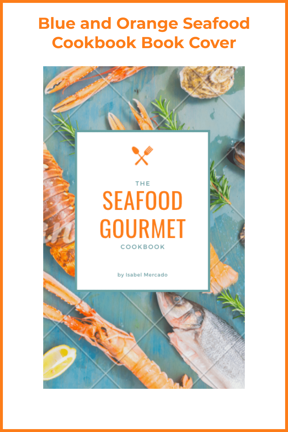 [Image: 10-Blue-and-Orange-Seafood-Cookbook-Book-Cover.png]