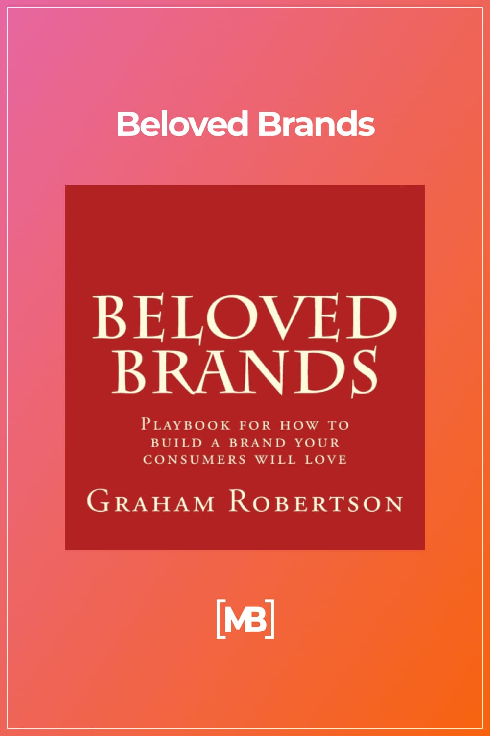 With Beloved Brands, you will learn everything you need to know so you can build a brand that your consumers will love.