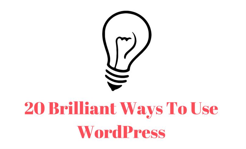 20-brilliant-ways-to-use-wordpress-1