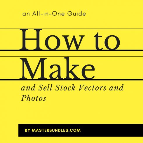 How to Make and Sell Stock Vectors and Photos: an All-in-One Guide - 601 11 490x490