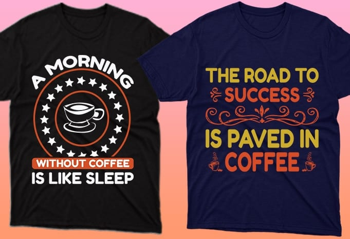 These T-shirts say coffee is a stepping stone to success.