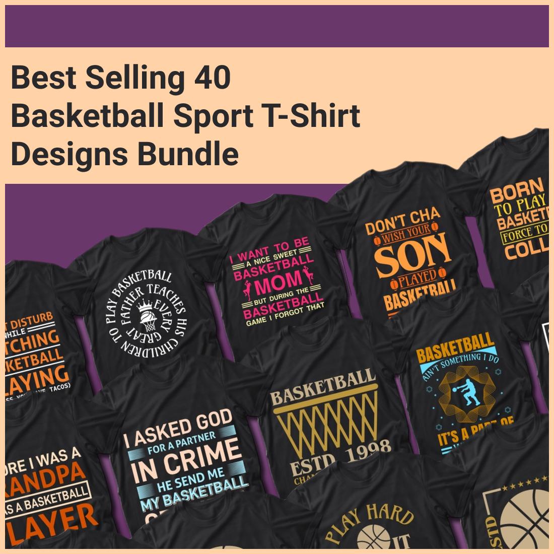 1 Best Selling 40 Basketball Sport T Shirt Designs Bundle