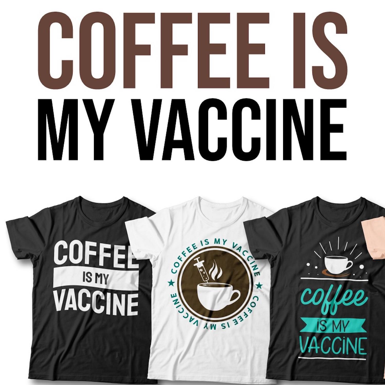 Coffee is My Vaccine T-Shirt Designs.